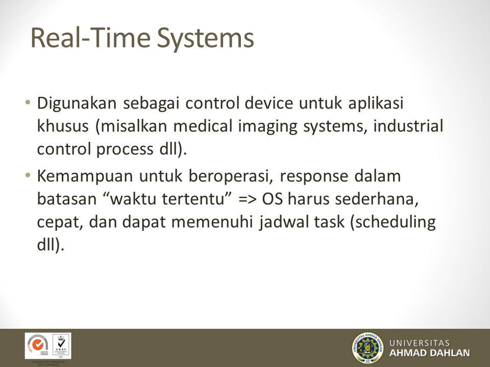 Real-Time Systems Digunakan sebagai control device untuk aplikasi khusus (misalkan medical imaging systems, industrial control process dll).