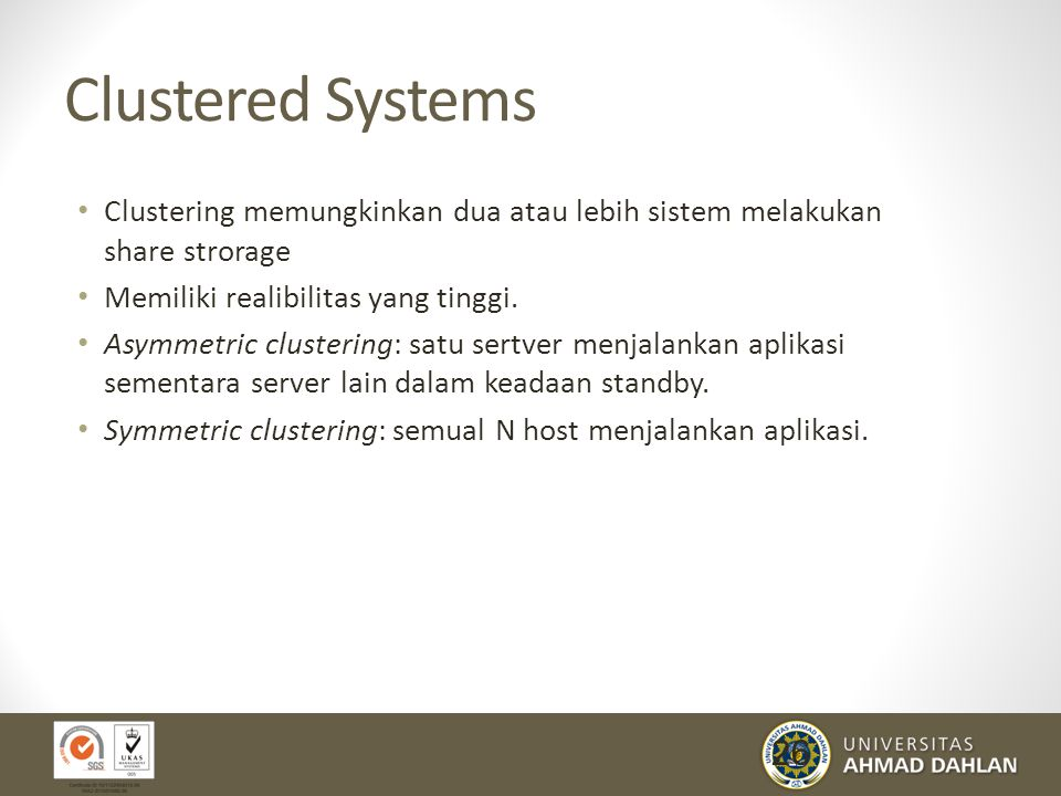Clustered Systems Clustering memungkinkan dua atau lebih sistem melakukan share strorage. Memiliki realibilitas yang tinggi.