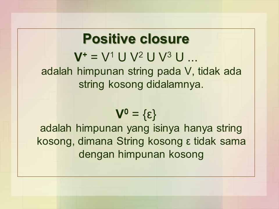 Positive closure V+ = V1 U V2 U V3 U ... adalah himpunan string pada V, tidak ada string kosong didalamnya.