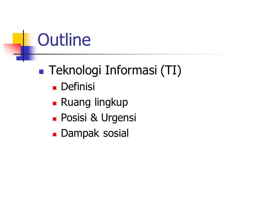 Outline Teknologi Informasi (TI) Definisi Ruang lingkup