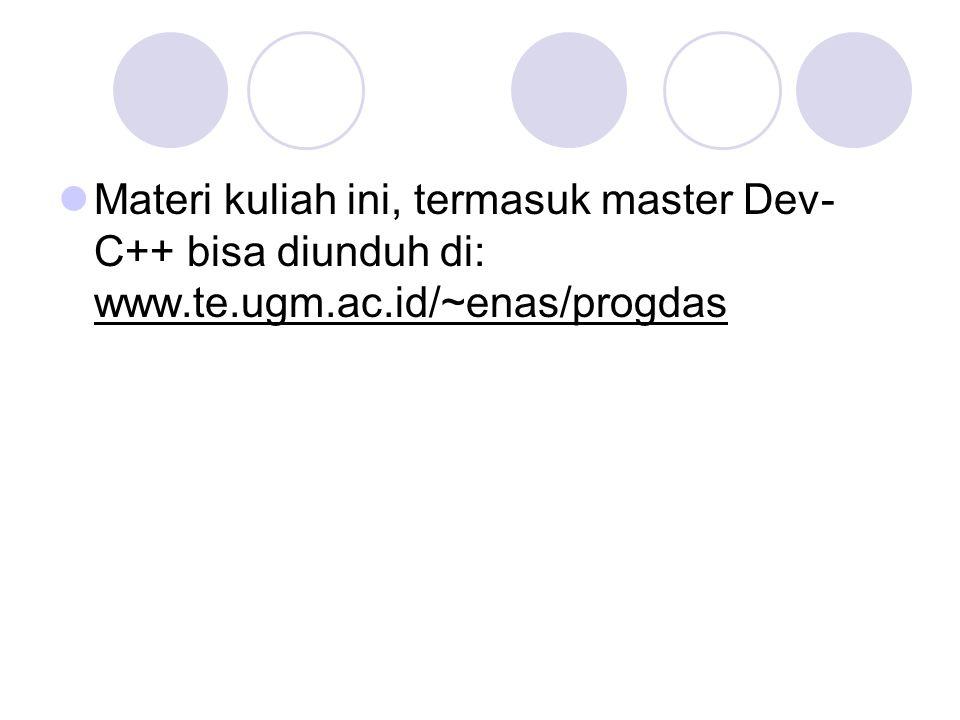 Materi kuliah ini, termasuk master Dev-C++ bisa diunduh di: www. te