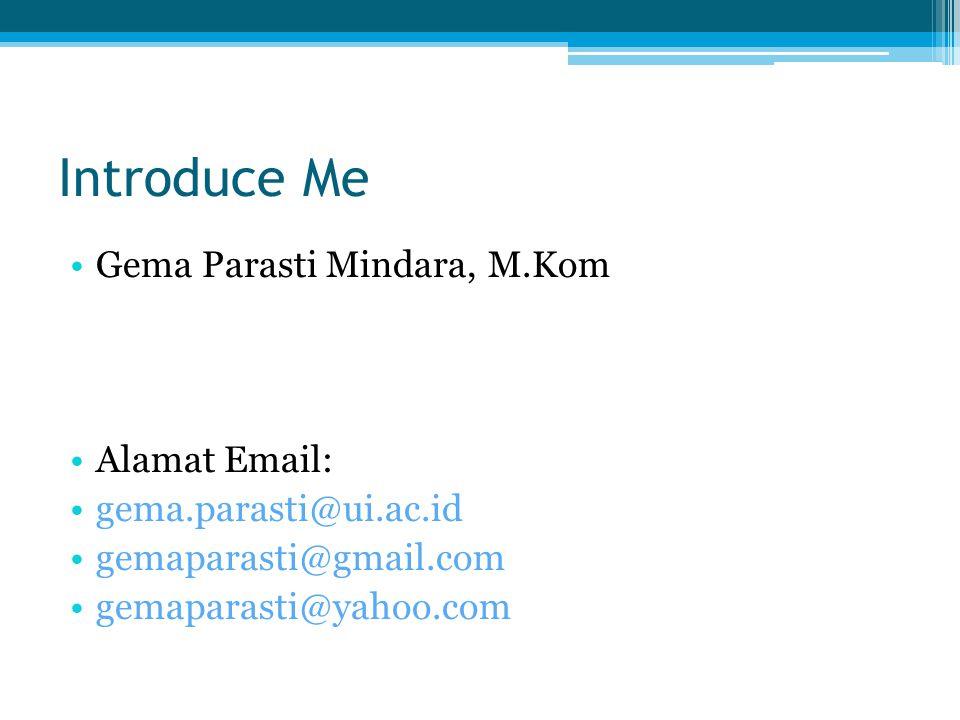Introduce Me Gema Parasti Mindara, M.Kom Alamat Email:
