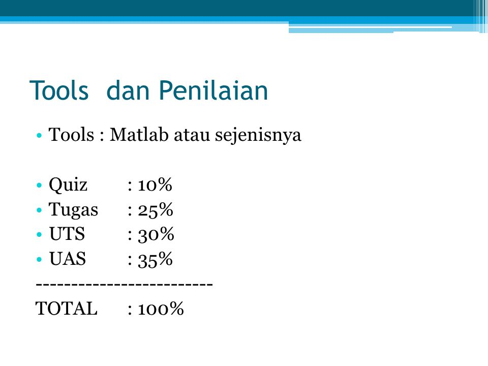 Tools dan Penilaian Tools : Matlab atau sejenisnya Quiz : 10%