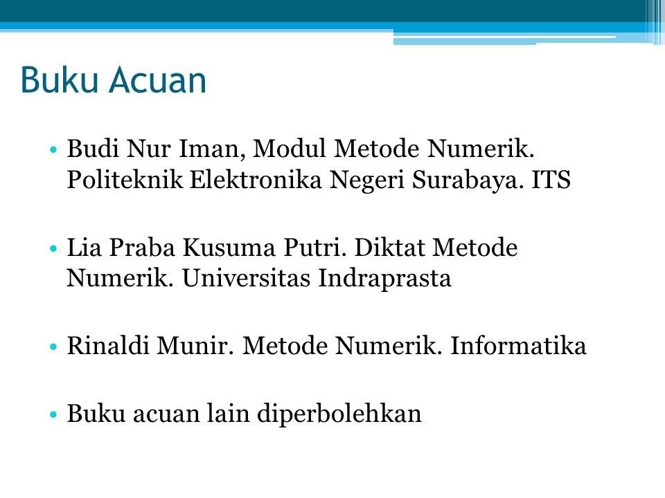 Buku Acuan Budi Nur Iman, Modul Metode Numerik. Politeknik Elektronika Negeri Surabaya. ITS.