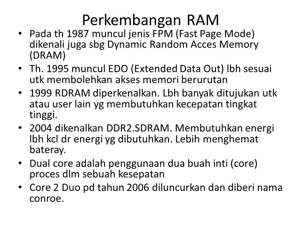 Perkembangan RAM Pada th 1987 muncul jenis FPM (Fast Page Mode) dikenali juga sbg Dynamic Random Acces Memory (DRAM)