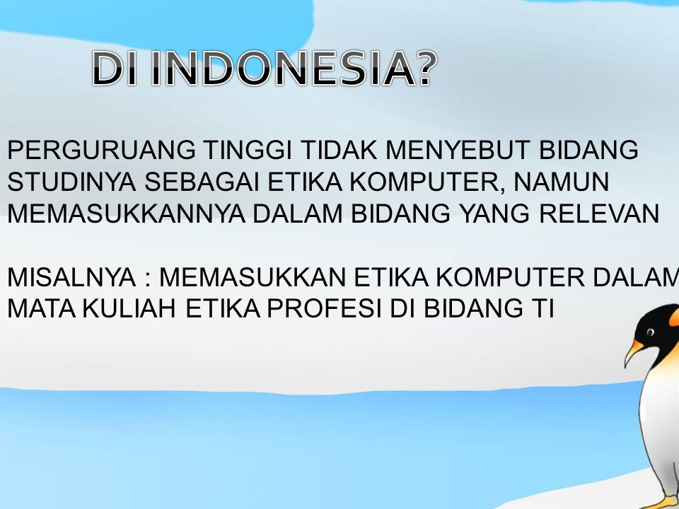 DI INDONESIA PERGURUANG TINGGI TIDAK MENYEBUT BIDANG STUDINYA SEBAGAI ETIKA KOMPUTER, NAMUN MEMASUKKANNYA DALAM BIDANG YANG RELEVAN.
