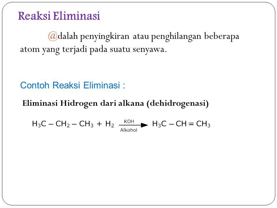 Reaksi Eliminasi @dalah penyingkiran atau penghilangan beberapa atom yang terjadi pada suatu senyawa.