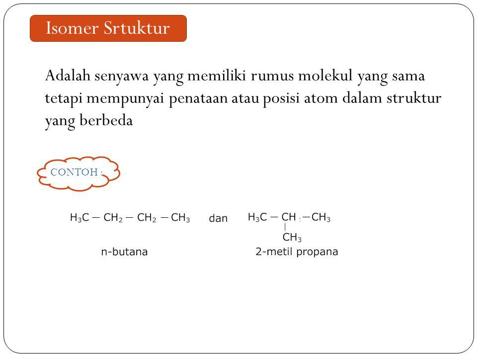 Isomer Srtuktur Adalah senyawa yang memiliki rumus molekul yang sama