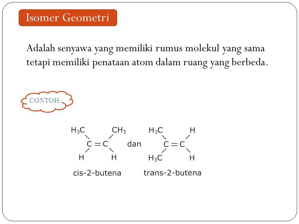 Isomer Geometri Adalah senyawa yang memiliki rumus molekul yang sama