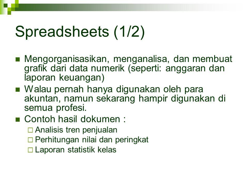 Spreadsheets (1/2) Mengorganisasikan, menganalisa, dan membuat grafik dari data numerik (seperti: anggaran dan laporan keuangan)