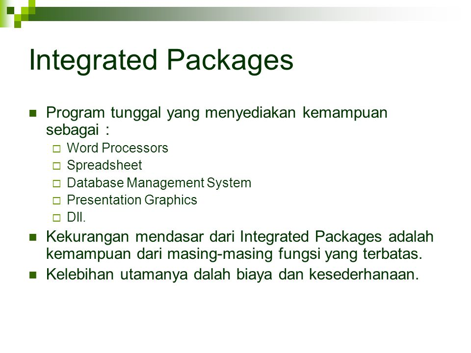 Integrated Packages Program tunggal yang menyediakan kemampuan sebagai : Word Processors. Spreadsheet.