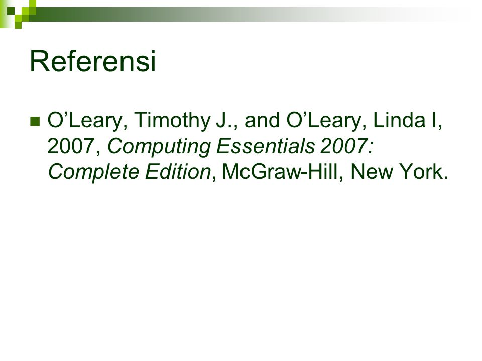 Referensi O'Leary, Timothy J., and O'Leary, Linda I, 2007, Computing Essentials 2007: Complete Edition, McGraw-Hill, New York.