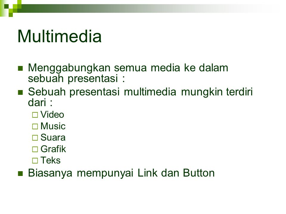 Multimedia Menggabungkan semua media ke dalam sebuah presentasi :