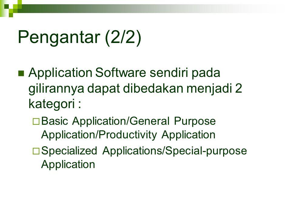Pengantar (2/2) Application Software sendiri pada gilirannya dapat dibedakan menjadi 2 kategori :