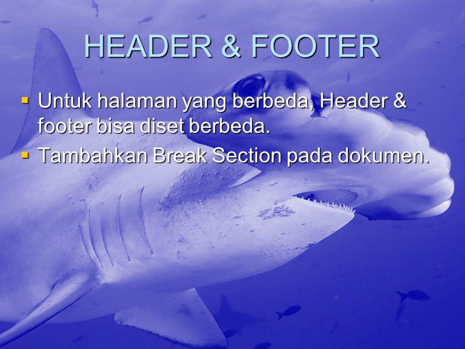 HEADER & FOOTER Untuk halaman yang berbeda, Header & footer bisa diset berbeda.