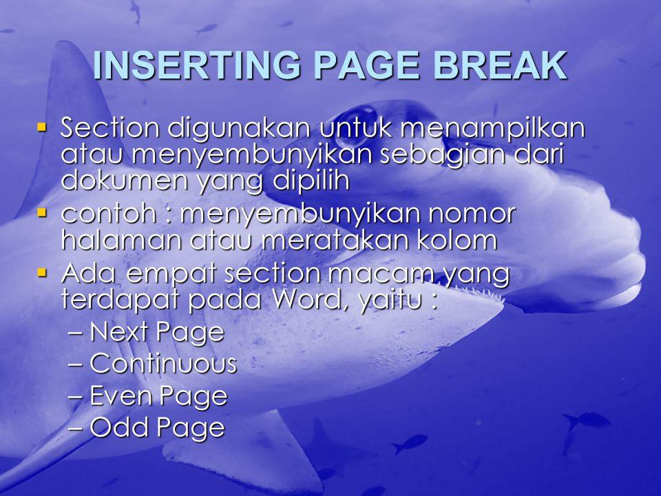 INSERTING PAGE BREAK Section digunakan untuk menampilkan atau menyembunyikan sebagian dari dokumen yang dipilih.