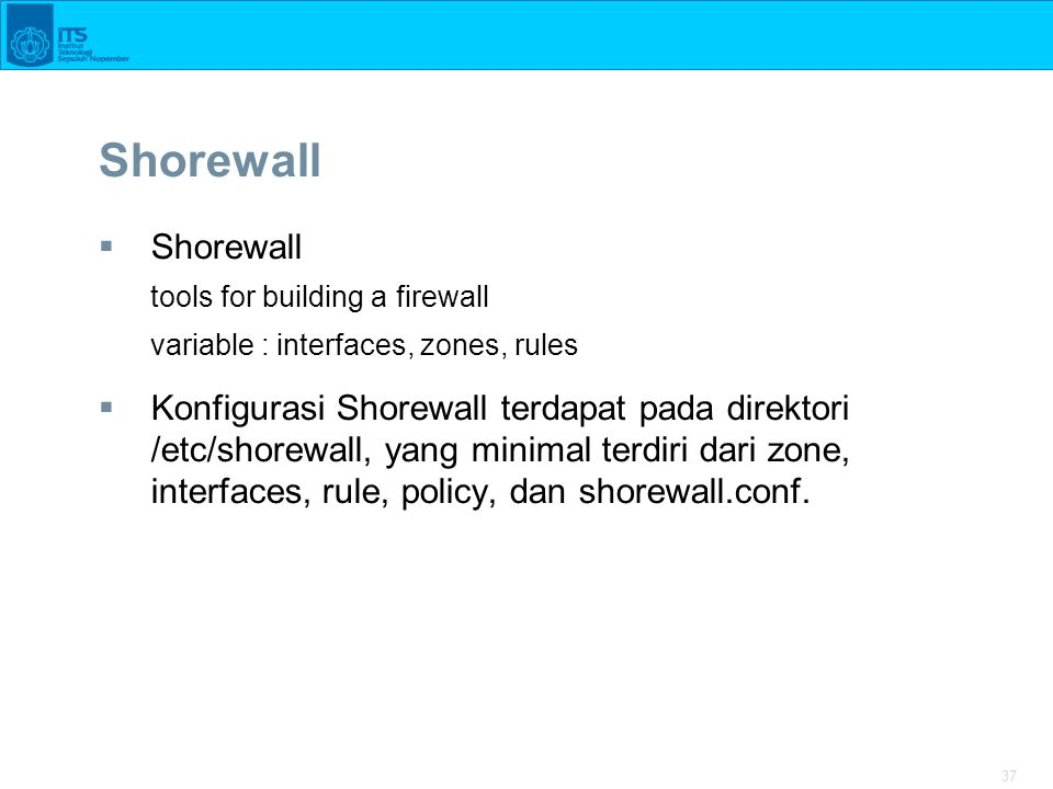 Shorewall Shorewall. tools for building a firewall. variable : interfaces, zones, rules.