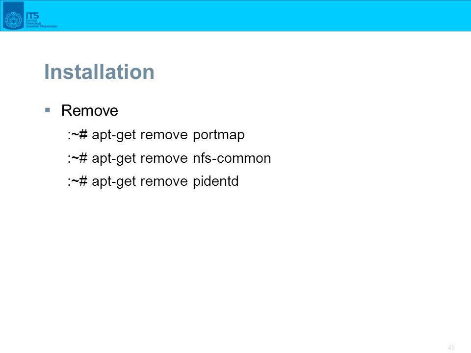 Installation Remove :~# apt-get remove portmap