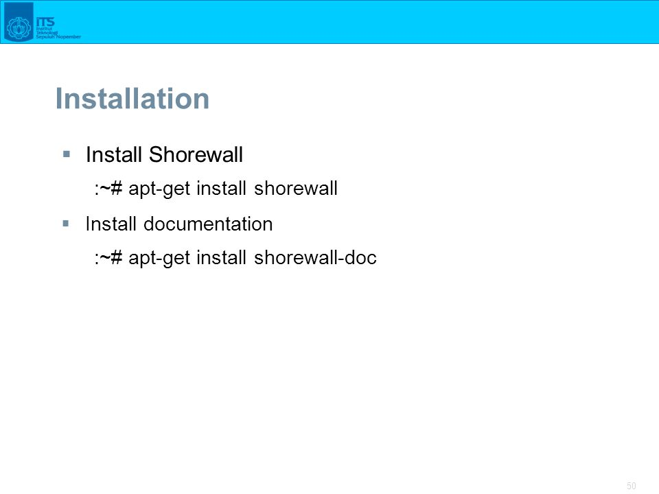 Installation Install Shorewall :~# apt-get install shorewall