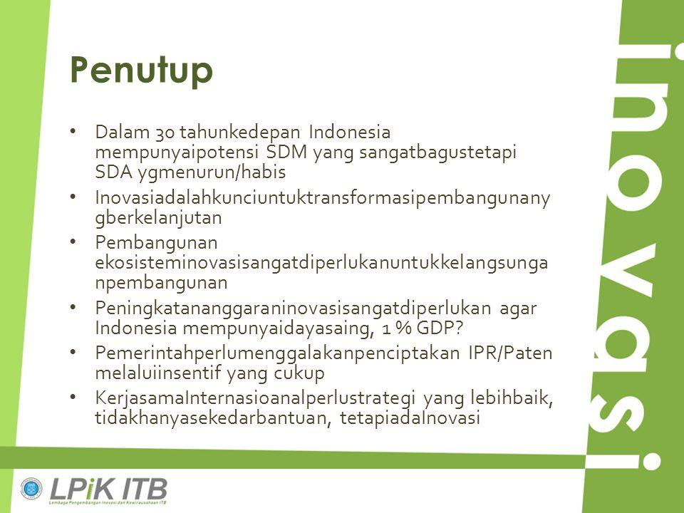 Penutup Dalam 30 tahunkedepan Indonesia mempunyaipotensi SDM yang sangatbagustetapi SDA ygmenurun/habis.