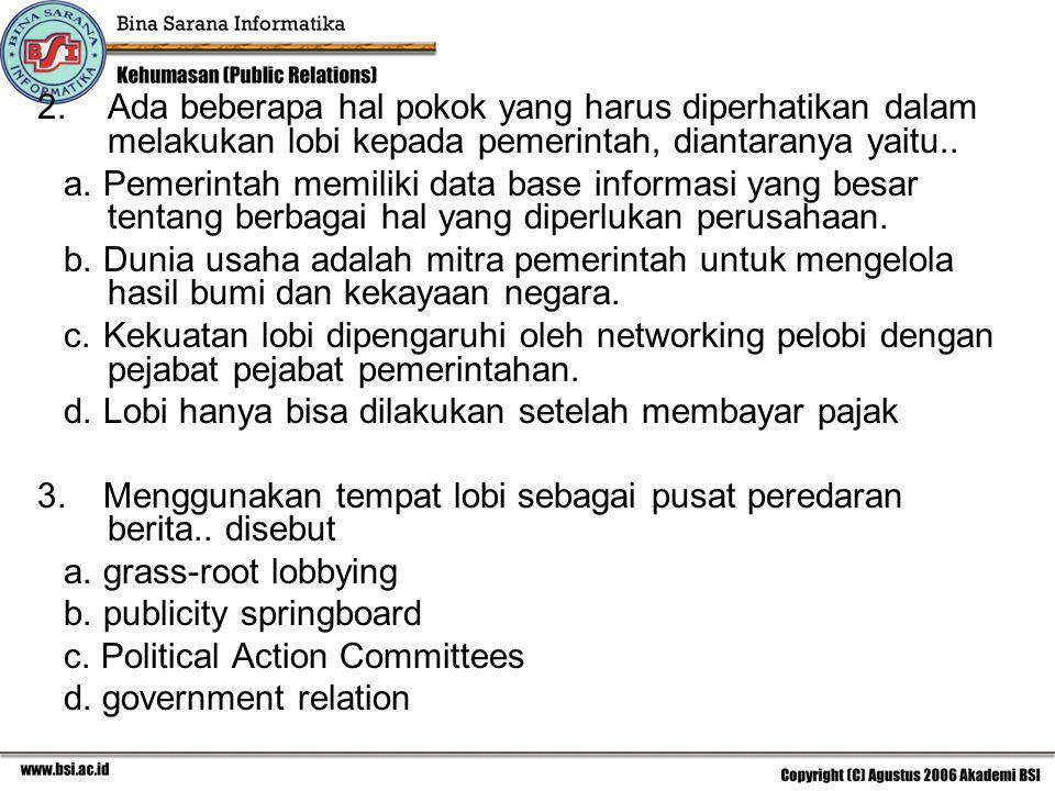 Ada beberapa hal pokok yang harus diperhatikan dalam melakukan lobi kepada pemerintah, diantaranya yaitu..