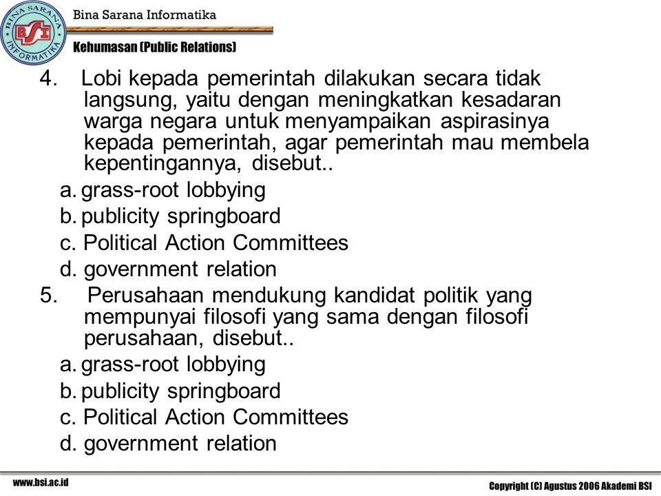 4. Lobi kepada pemerintah dilakukan secara tidak langsung, yaitu dengan meningkatkan kesadaran warga negara untuk menyampaikan aspirasinya kepada pemerintah, agar pemerintah mau membela kepentingannya, disebut..