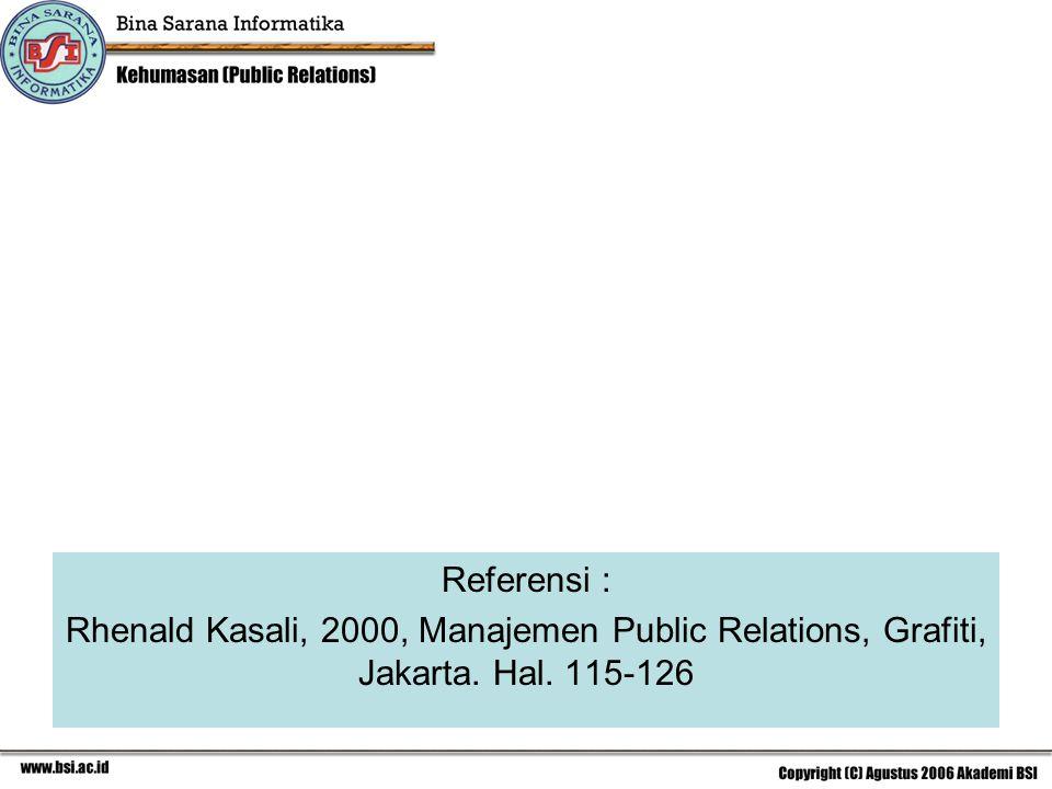 Referensi : Rhenald Kasali, 2000, Manajemen Public Relations, Grafiti, Jakarta. Hal. 115-126