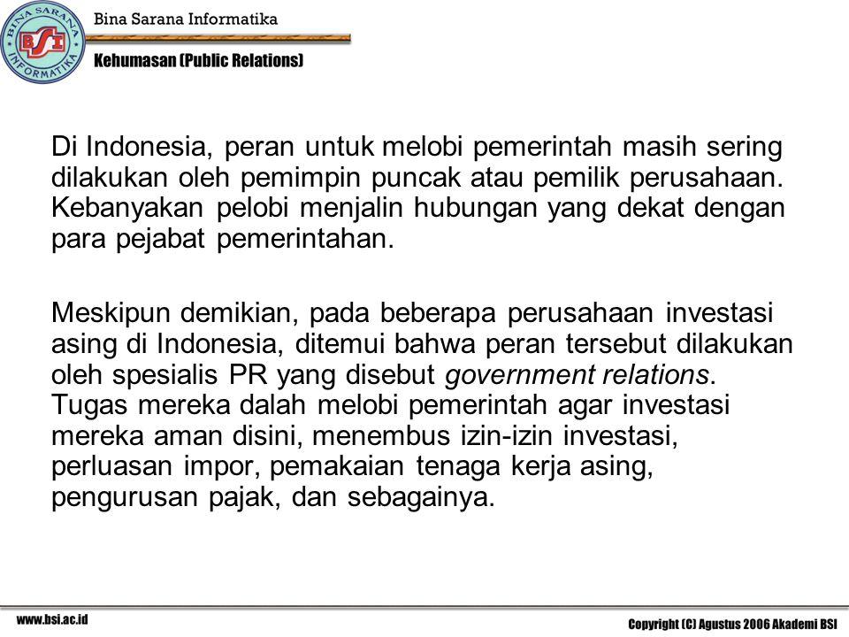 Di Indonesia, peran untuk melobi pemerintah masih sering dilakukan oleh pemimpin puncak atau pemilik perusahaan. Kebanyakan pelobi menjalin hubungan yang dekat dengan para pejabat pemerintahan.