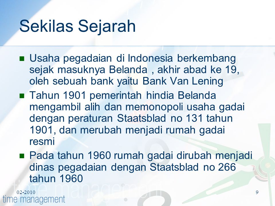 Sekilas Sejarah Usaha pegadaian di Indonesia berkembang sejak masuknya Belanda , akhir abad ke 19, oleh sebuah bank yaitu Bank Van Lening.