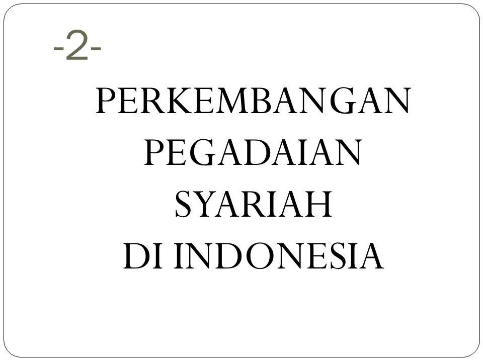 PERKEMBANGAN PEGADAIAN SYARIAH DI INDONESIA
