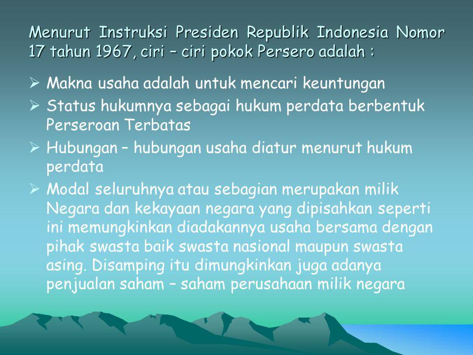 Menurut Instruksi Presiden Republik Indonesia Nomor 17 tahun 1967, ciri – ciri pokok Persero adalah :