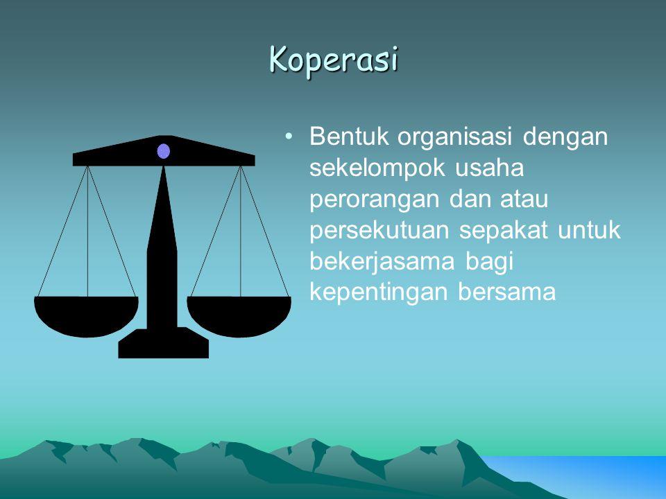 Koperasi Bentuk organisasi dengan sekelompok usaha perorangan dan atau persekutuan sepakat untuk bekerjasama bagi kepentingan bersama.