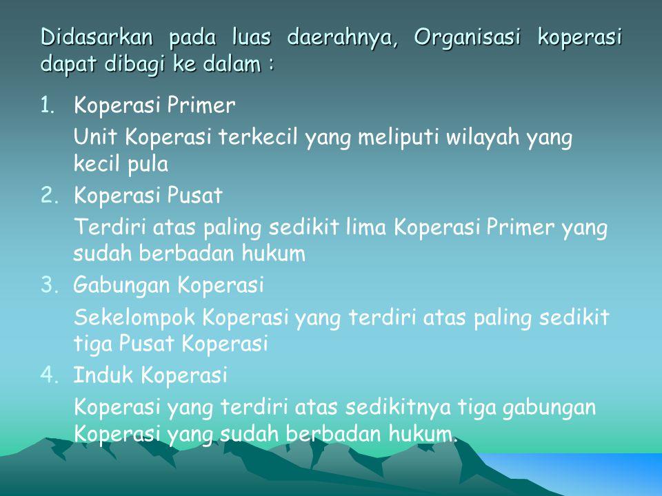 Didasarkan pada luas daerahnya, Organisasi koperasi dapat dibagi ke dalam :