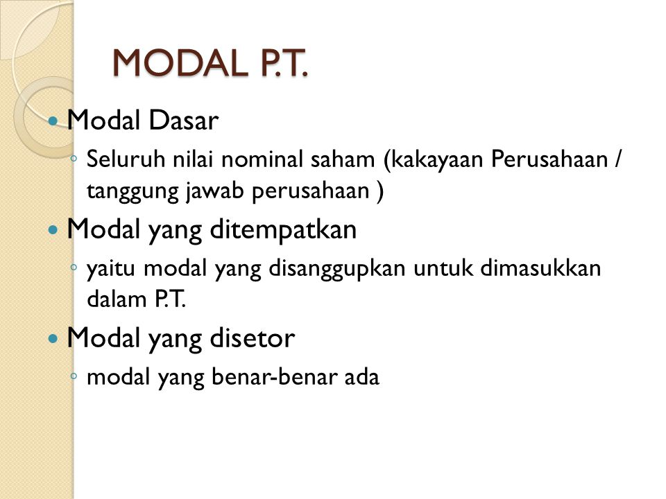 MODAL P.T. Modal Dasar Modal yang ditempatkan Modal yang disetor