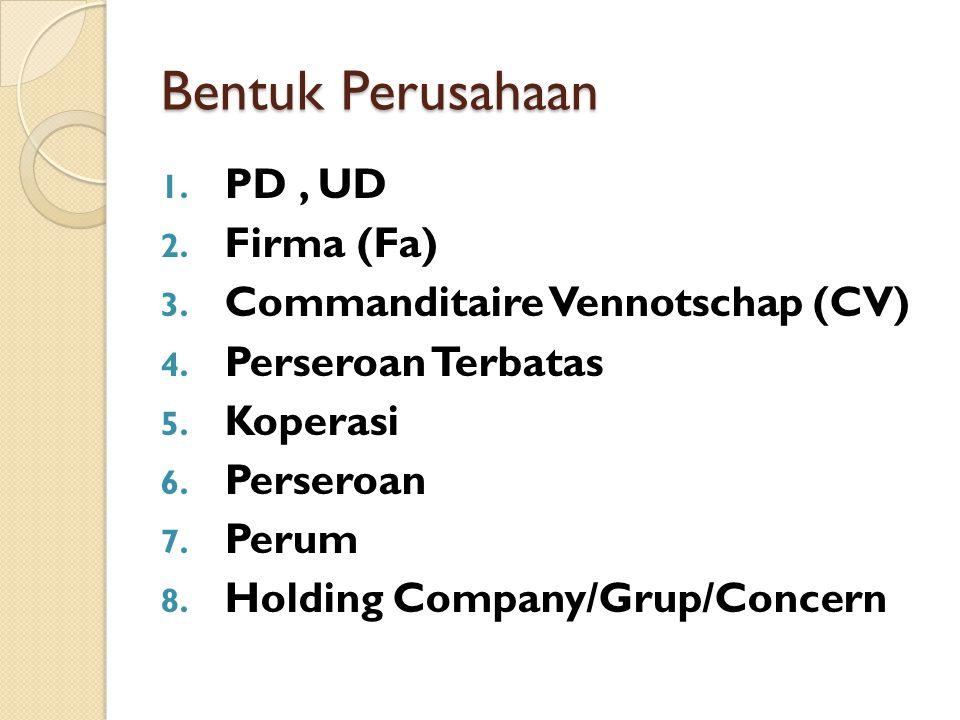 Bentuk Perusahaan PD , UD Firma (Fa) Commanditaire Vennotschap (CV)