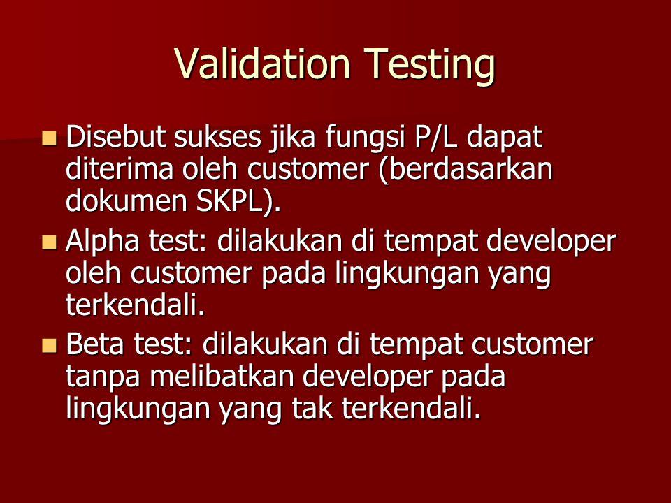 Validation Testing Disebut sukses jika fungsi P/L dapat diterima oleh customer (berdasarkan dokumen SKPL).