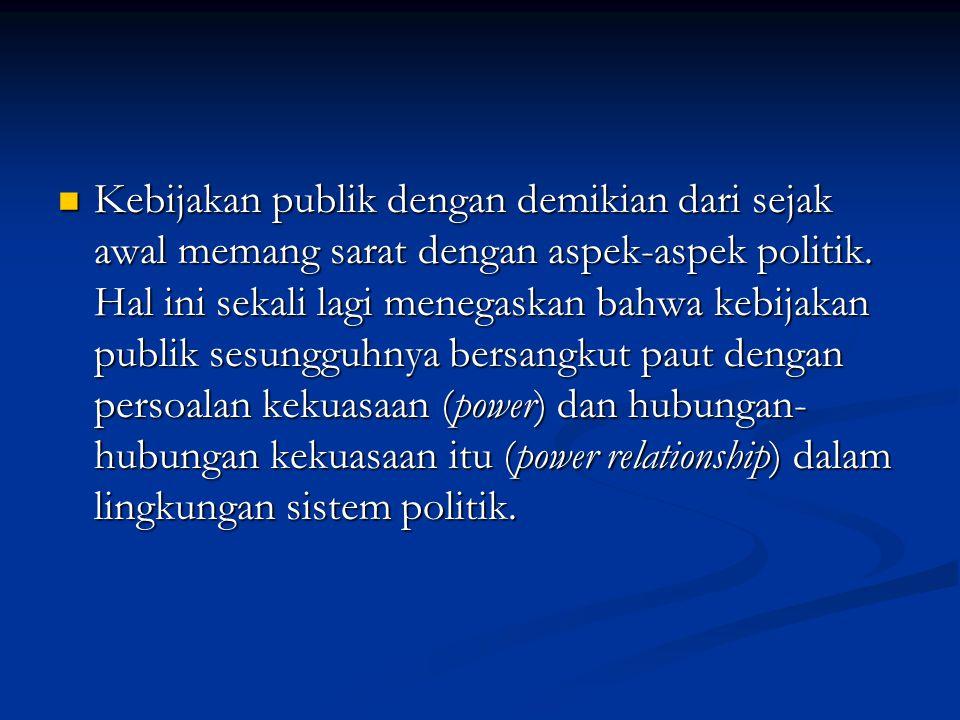 Kebijakan publik dengan demikian dari sejak awal memang sarat dengan aspek-aspek politik.