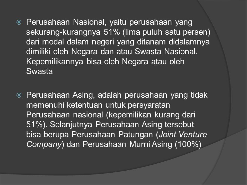 Perusahaan Nasional, yaitu perusahaan yang sekurang-kurangnya 51% (lima puluh satu persen) dari modal dalam negeri yang ditanam didalamnya dimiliki oleh Negara dan atau Swasta Nasional. Kepemilikannya bisa oleh Negara atau oleh Swasta