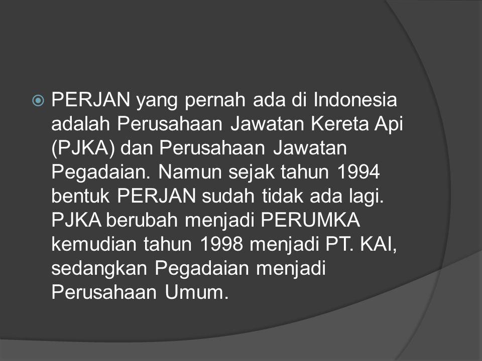 PERJAN yang pernah ada di Indonesia adalah Perusahaan Jawatan Kereta Api (PJKA) dan Perusahaan Jawatan Pegadaian.