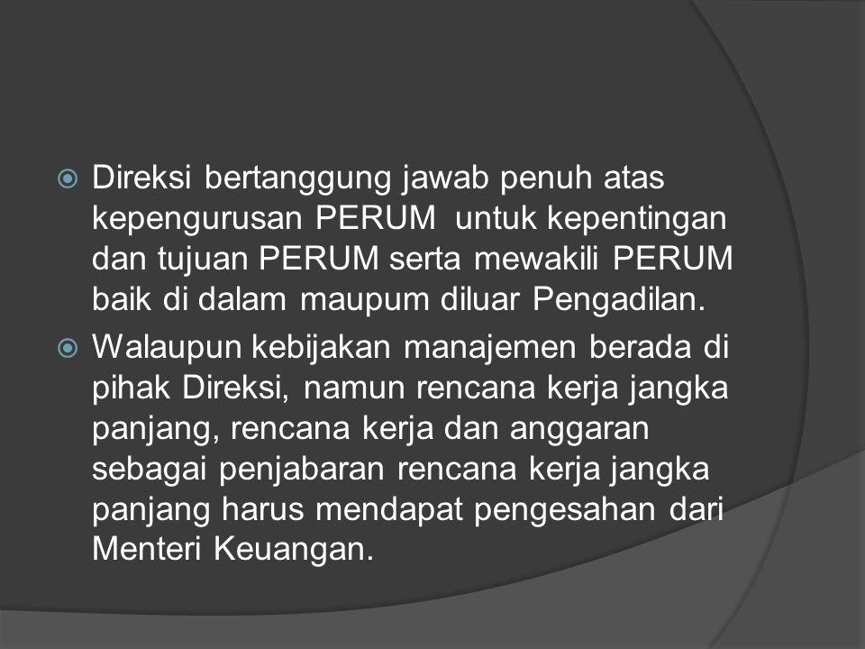 Direksi bertanggung jawab penuh atas kepengurusan PERUM untuk kepentingan dan tujuan PERUM serta mewakili PERUM baik di dalam maupum diluar Pengadilan.
