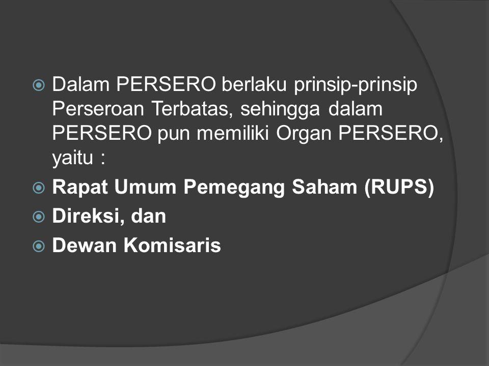 Dalam PERSERO berlaku prinsip-prinsip Perseroan Terbatas, sehingga dalam PERSERO pun memiliki Organ PERSERO, yaitu :