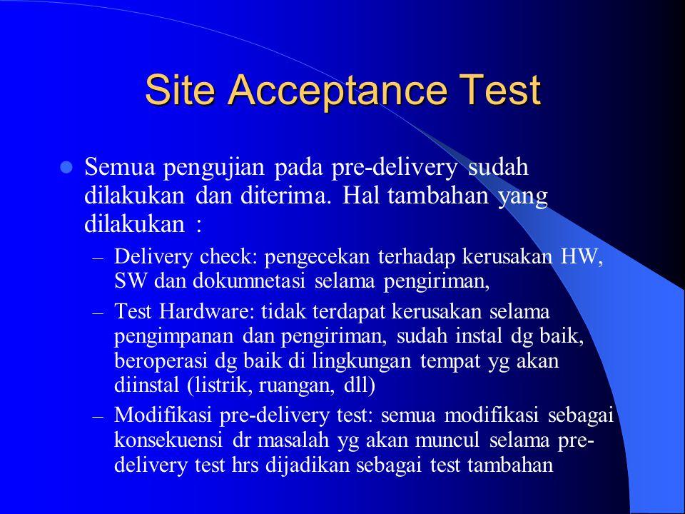 Site Acceptance Test Semua pengujian pada pre-delivery sudah dilakukan dan diterima. Hal tambahan yang dilakukan :