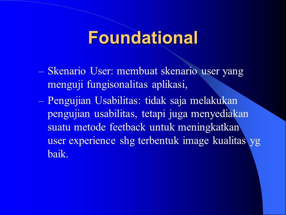 Foundational Skenario User: membuat skenario user yang menguji fungisonalitas aplikasi,