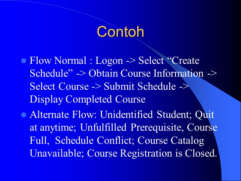 Contoh Flow Normal : Logon -> Select Create Schedule -> Obtain Course Information -> Select Course -> Submit Schedule -> Display Completed Course.