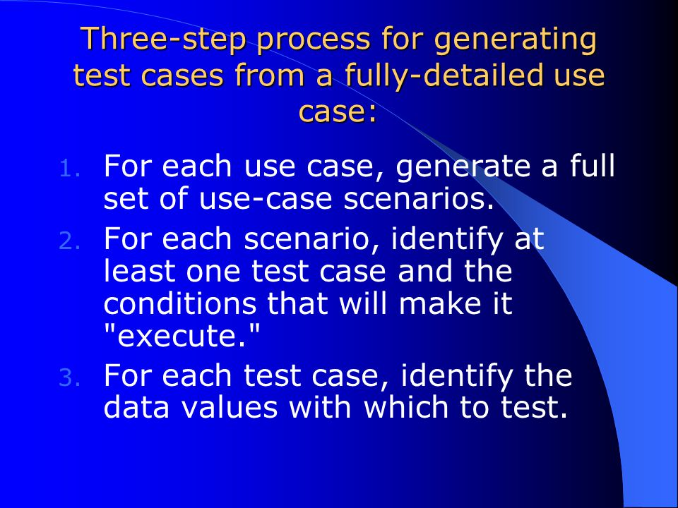 Three-step process for generating test cases from a fully-detailed use case: