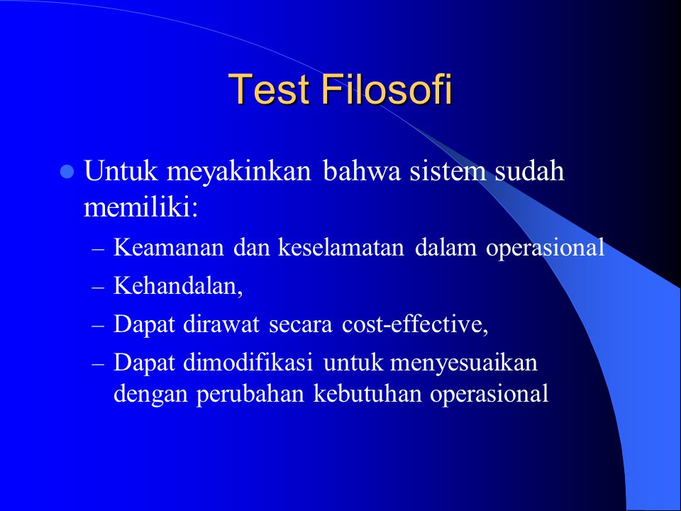 Test Filosofi Untuk meyakinkan bahwa sistem sudah memiliki: