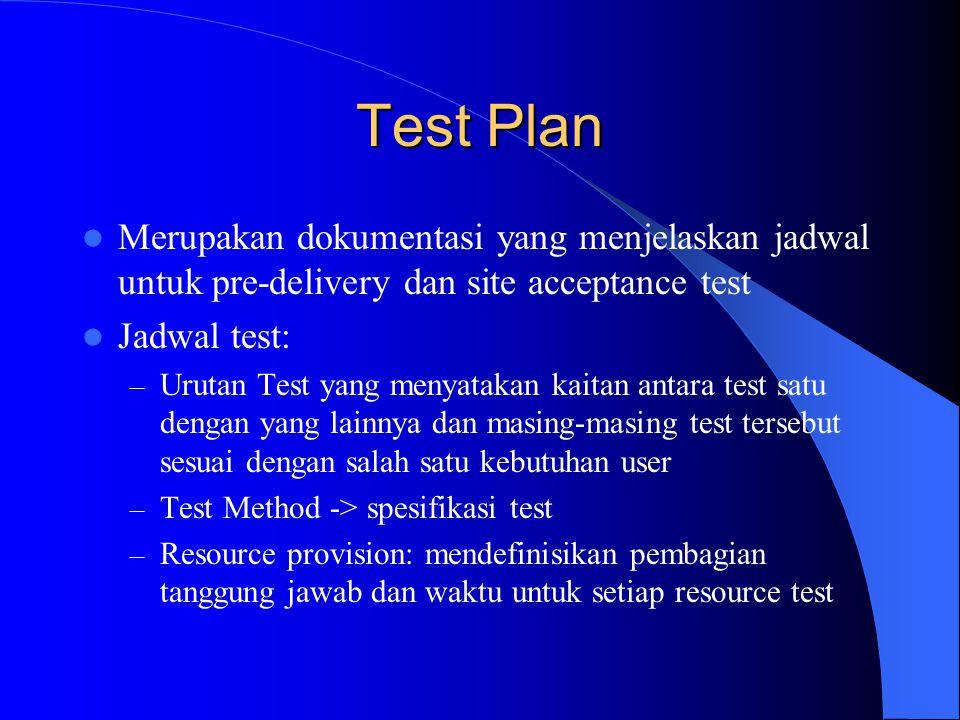 Test Plan Merupakan dokumentasi yang menjelaskan jadwal untuk pre-delivery dan site acceptance test.