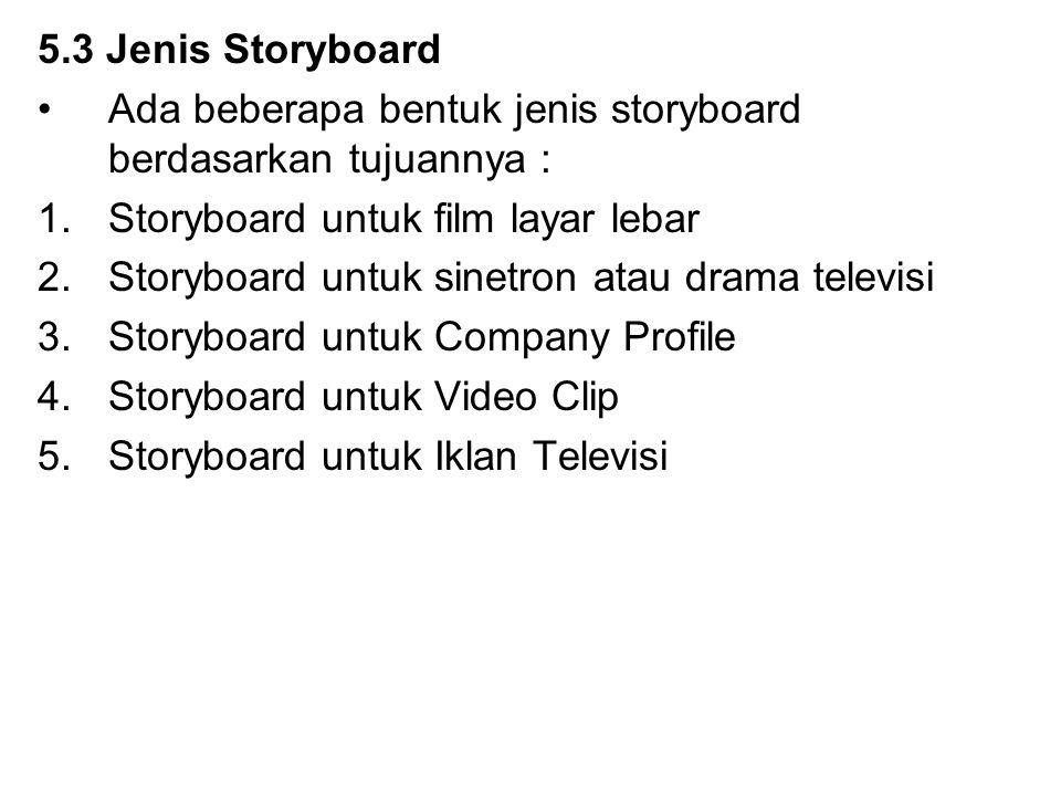 5.3 Jenis Storyboard Ada beberapa bentuk jenis storyboard berdasarkan tujuannya : Storyboard untuk film layar lebar.
