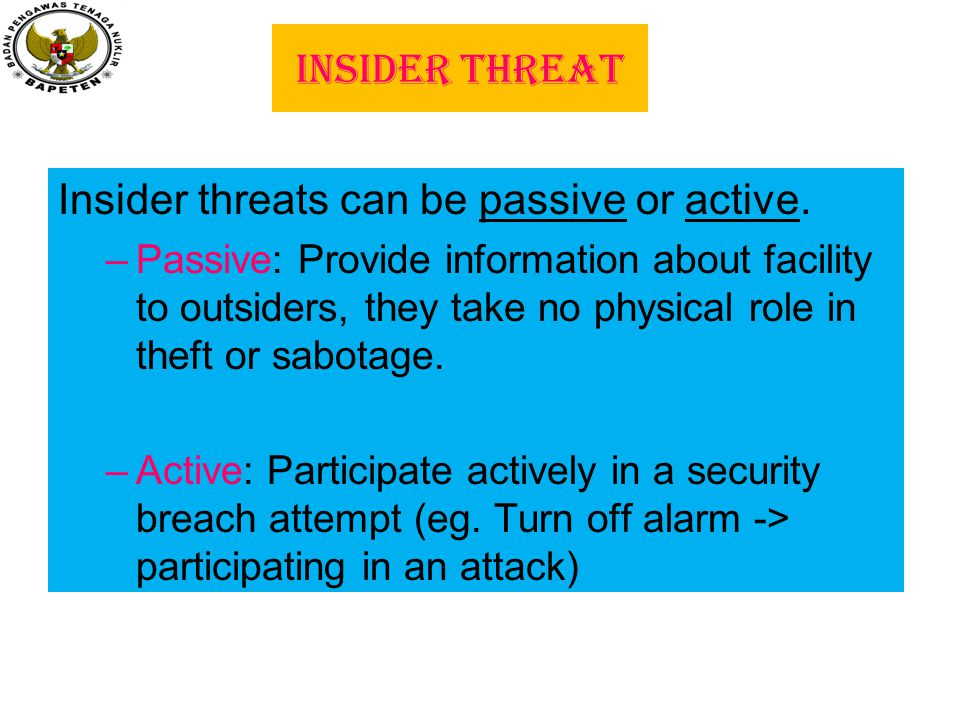 Insider threats can be passive or active.