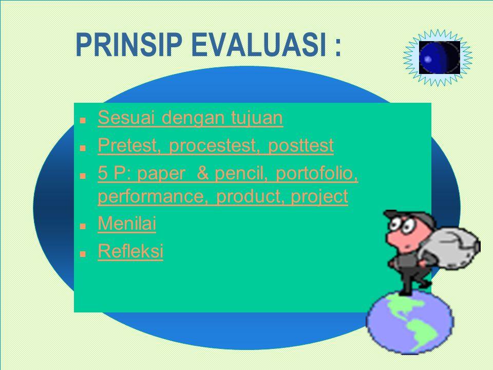PRINSIP EVALUASI : Sesuai dengan tujuan Pretest, procestest, posttest